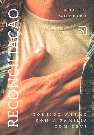 Reconciliação-Consigo Mesmo, Com a Família,Com Deus