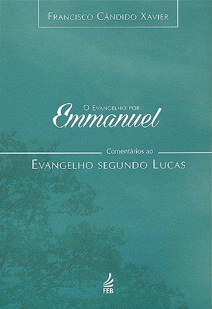 Evangelho Por Emmanuel: Comentários ao Evangelho Segundo Lucas (O)