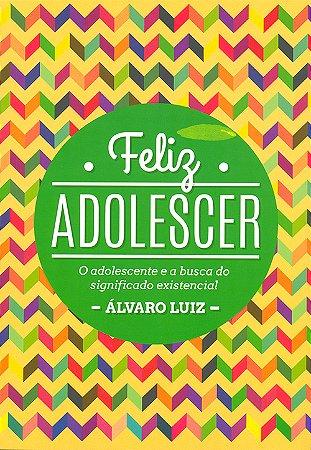 Feliz Adolescer - O Adolescente e a Busca do Significado Existencial