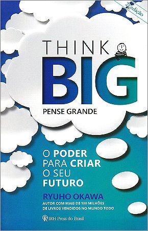 Think Big - Pense Grande
