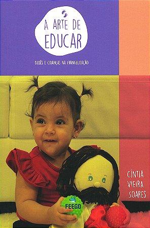 Arte de Educar (A) - Bebês e Crianças na Evangelização