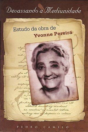 Devassando a Mediunidade - Estudo da Obra de Yvonne Pereira