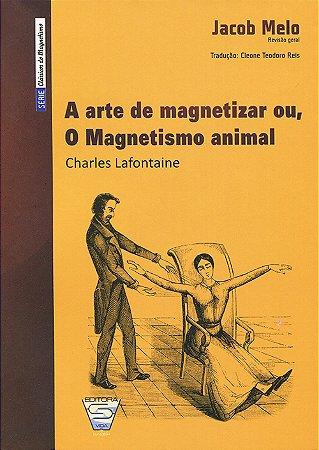 Arte de Magnetizar ou, o Magnetismo Animal (A)