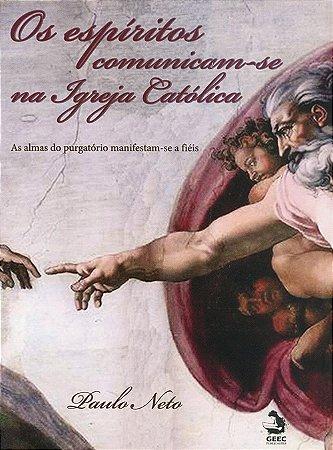 Espíritos Comunicam-se Na Igreja Católica (Os)