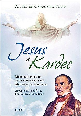 Jesus e Kardec (Nova Edição)