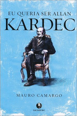 Eu Queria Ser Allan Kardec