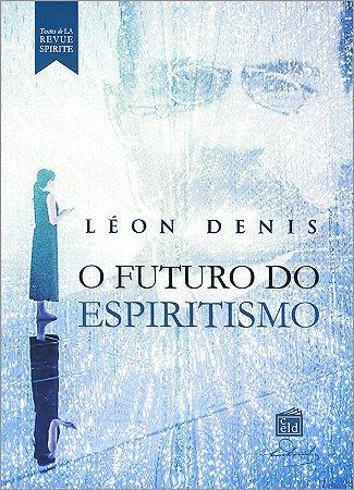 Futuro do Espiritismo (O)