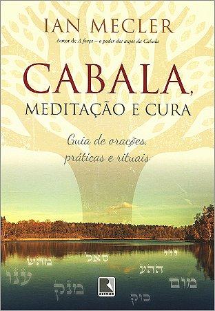 Cabala, Meditação e Cura: Guia de Orações, Práticas e Rituais