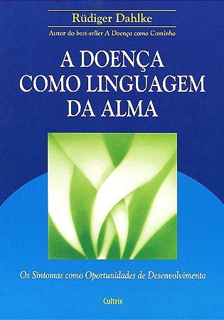 Doença Como Linguagem da Alma (A)