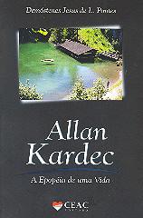 Allan Kardec - A Epopéia de Uma Vida