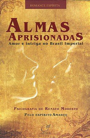 Almas Aprisionadas Amor E Intriga no Brasil Imperial