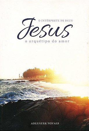 Jesus, O Intérprete De Deus - Vol. 2 - O Arquétipo do Amor