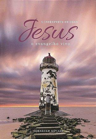 Jesus, O Intérprete De Deus - Vol. 5 - O Evangelho Vivo