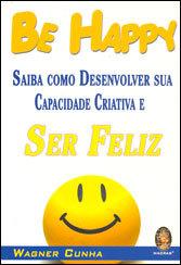 Be Happy Saiba Desenv. Sua Capacidede Criativa E Ser Feliz