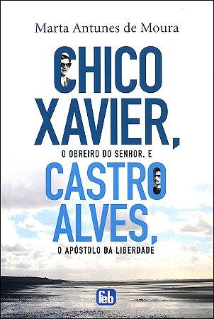 Chico Xavier, O Obreiro do Senhor; E Castro Alves o Apóstolo da Liberdade
