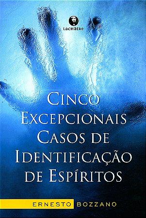 Cinco Excepcionais Casos de Identificação De Esp.