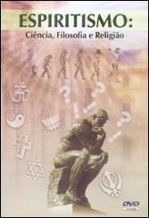 DVD-Espiritismo:Ciência,Filosofia e Religião