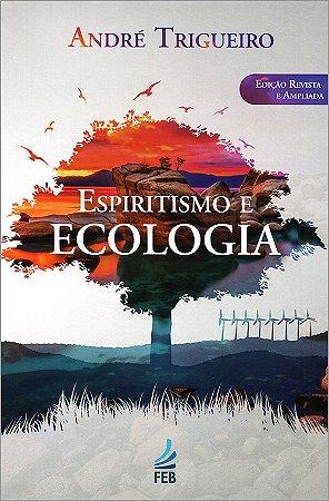 Espiritismo e Ecologia (Nova Edição)