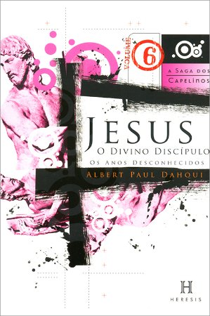 Jesus, o Divino Discípulo Vol.VI
