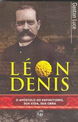 Léon Denis - O Apóstolo do Espiritismo