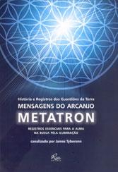 Mensagens do Arcanjo Metatron Registros Essenciais Para A Alma Na Busca Pela Iluminação