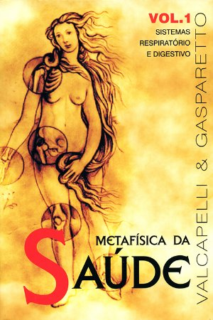 Metafísica da Saúde Vol.1