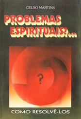 Problemas Espirituais? Como Resolvê-Los