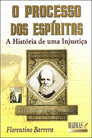 Processo dos Espíritas (O) A História de Uma Injustiça