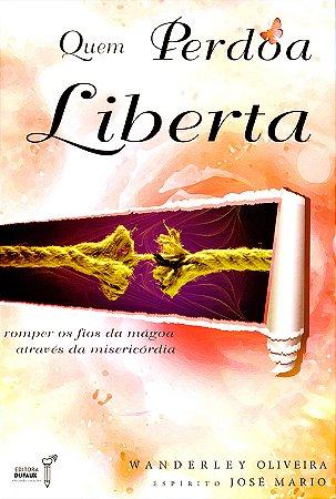 Quem Perdoa Liberta