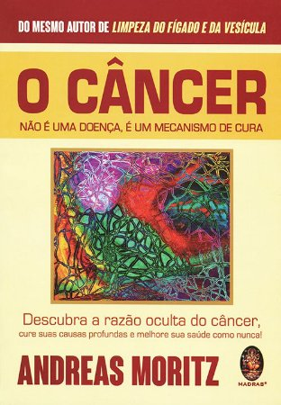 Câncer Não é Uma Doença, é Um Mecanismo de Cura (O)