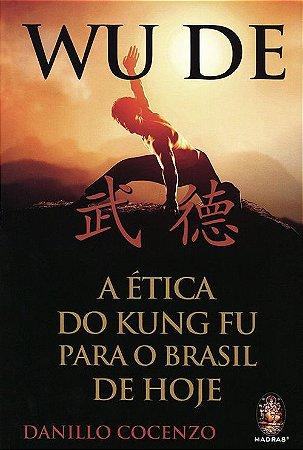 Wu De - Ética do Kung Fu Para o Brasil de Hoje (A)