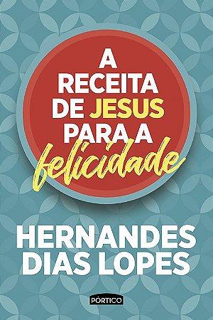 Receita de Jesus para a Felicidade (A)
