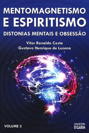 Mentomagnetismo e Espiritismo Vol.2: Distonias Mentais e Obsessão