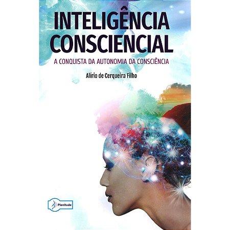 Inteligência Consciencial-A Conquista da Autonomia da Consciência