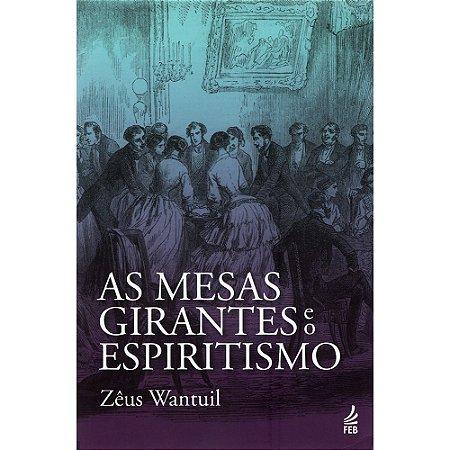 Mesas Girantes e o Espiritismo (As) (Nova Edição)