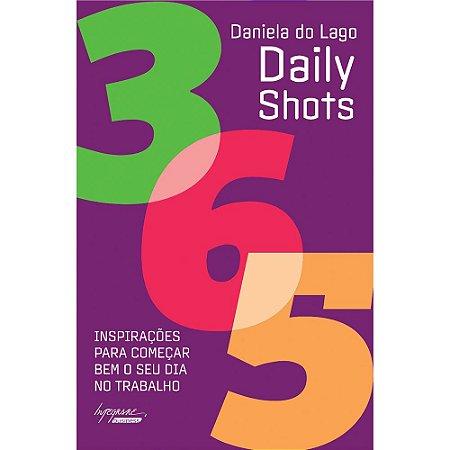 Daily Shots: 365 Inspirações Para Começar Bem O Seu Dia No Trabalho