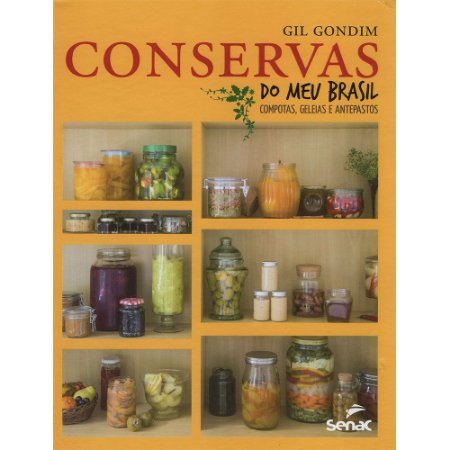 Conservas Do Meu Brasil: Compotas, Geleias E Antepastos