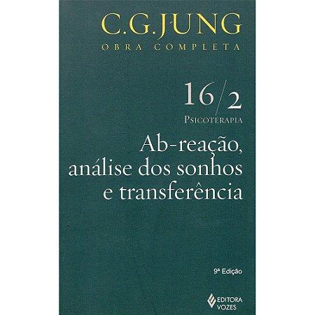 Ab-reação, Análise Dos Sonhos E Transferência Vol. 16/2: Psicoterapia