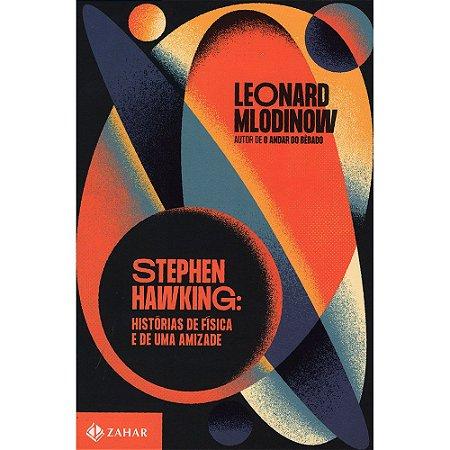 Stephen Hawking - Histórias De Física E De Uma Amizade