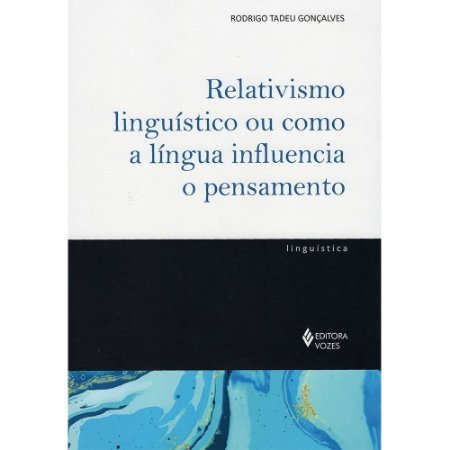 Relativismo Linguístico Ou Como A Língua Influencia O Pensamento