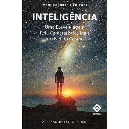 Inteligência - Uma Breve Viagem Pela Característica Mais Incrível Do Cosmo