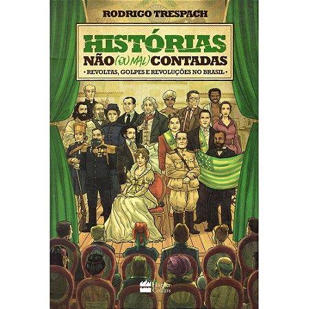Historias Não (Ou Mal) Contadadas - Revoltas, Golpes e Revoluções no Brasil