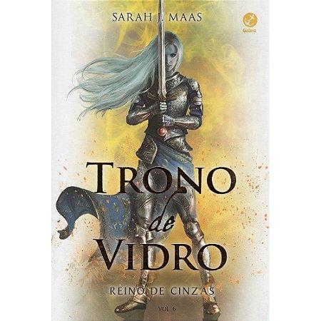 Trono De Vidro - Reino De Cinzas - Vol. 06