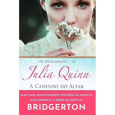 Caminho Do Altar (A) - Os Bridgertons  Livro 8