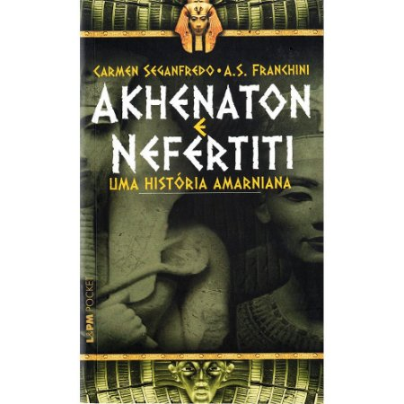 Akhenaton E Nefertiti: Uma História Amarniana - Pocket