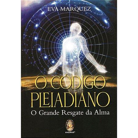 Código Pleiadiano (O): O Grande Resgate Da Alma