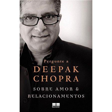Pergunte A Deepak Chopra Sobre Amor E Relacionamentos