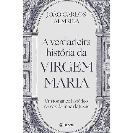 Verdadeira História Da Virgem Maria (A)