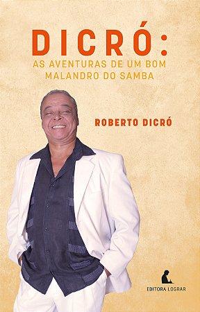 Dicró: as aventuras de um bom malandro do samba