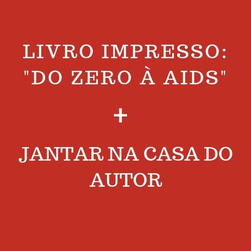 """LIVRO IMPRESSO """"DO ZERO A AIDS"""" + JANTAR NA CASA DO AUTOR"""